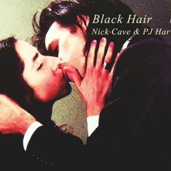 Black Hair - Nick Cave & PJ Harvey edition w/ Iulian Morar