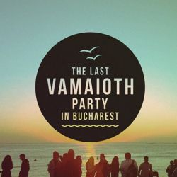 The last Vamaioth PARTY in Bucharest